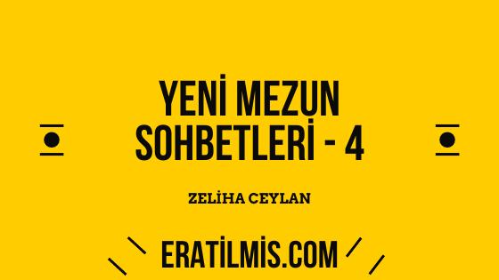 Yeni Mezun Sohbetleri 4 – Zeliha Ceylan